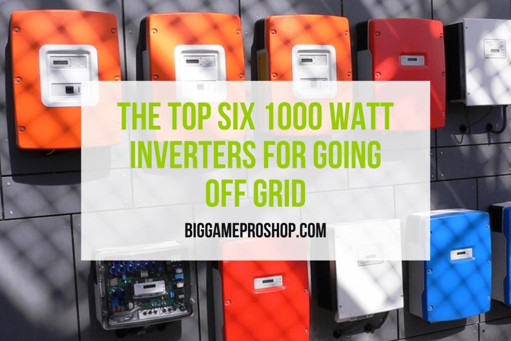Top Six 1000 Watt Inverters